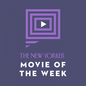 New Yorker: Movie of the Week