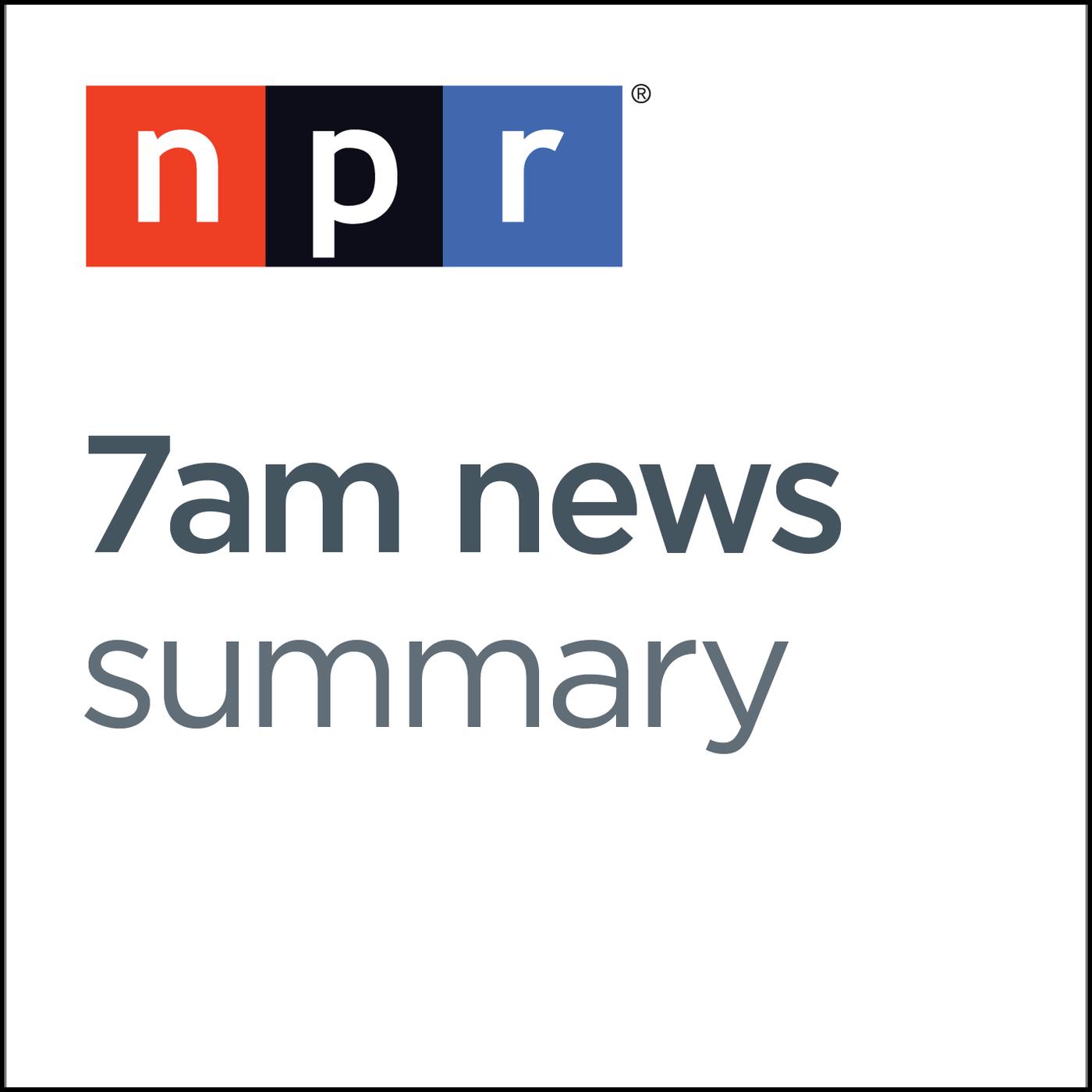7AM ET News Summary