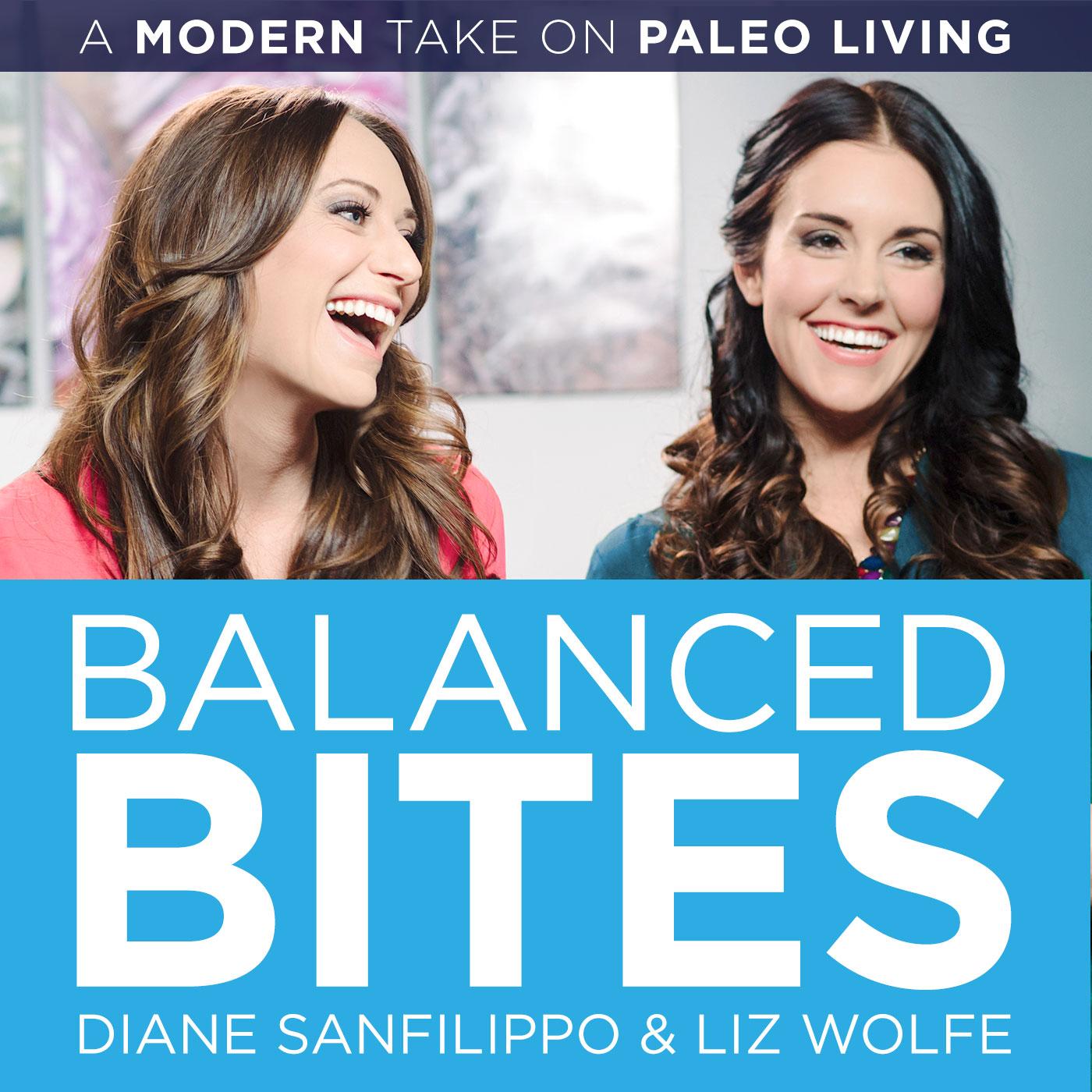 Balanced Bites: Modern paleo living with Diane Sanfilippo & Liz Wolfe.