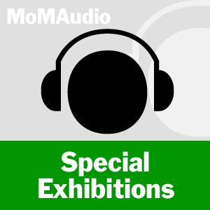 MoMA Audio: Special Exhibitions