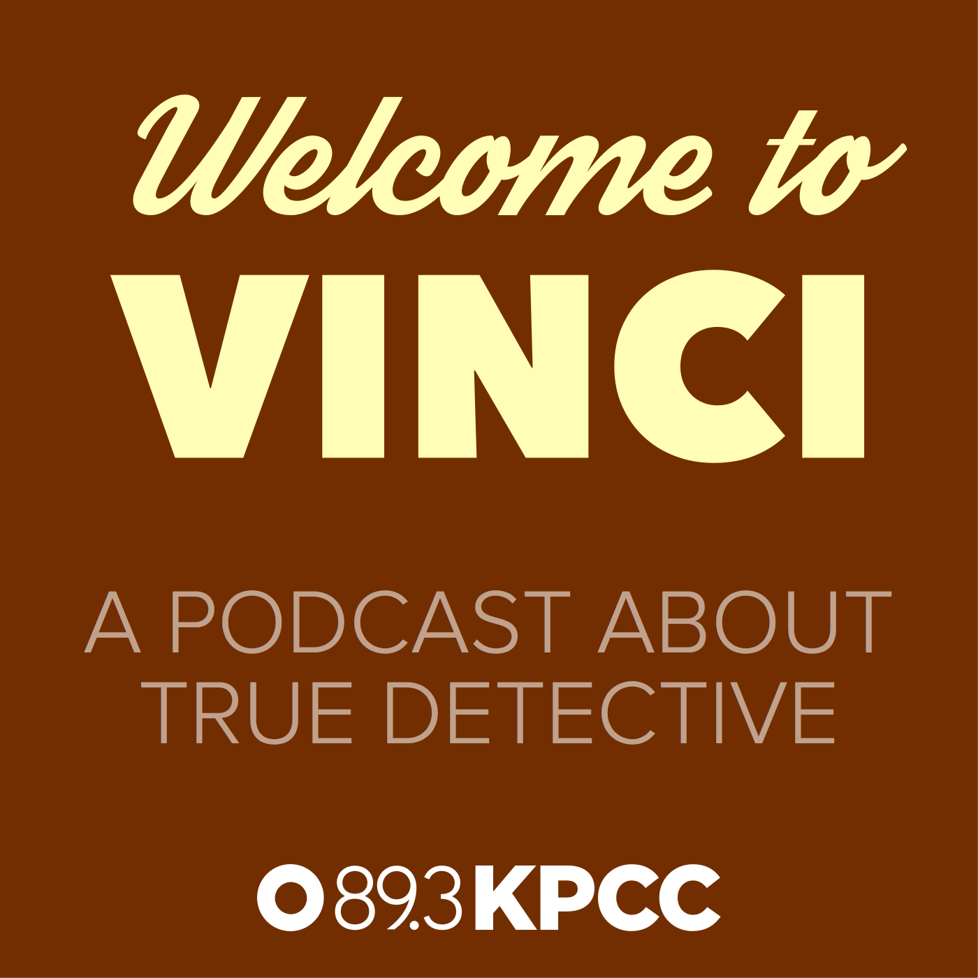 Welcome to Vinci, a podcast about True Detective