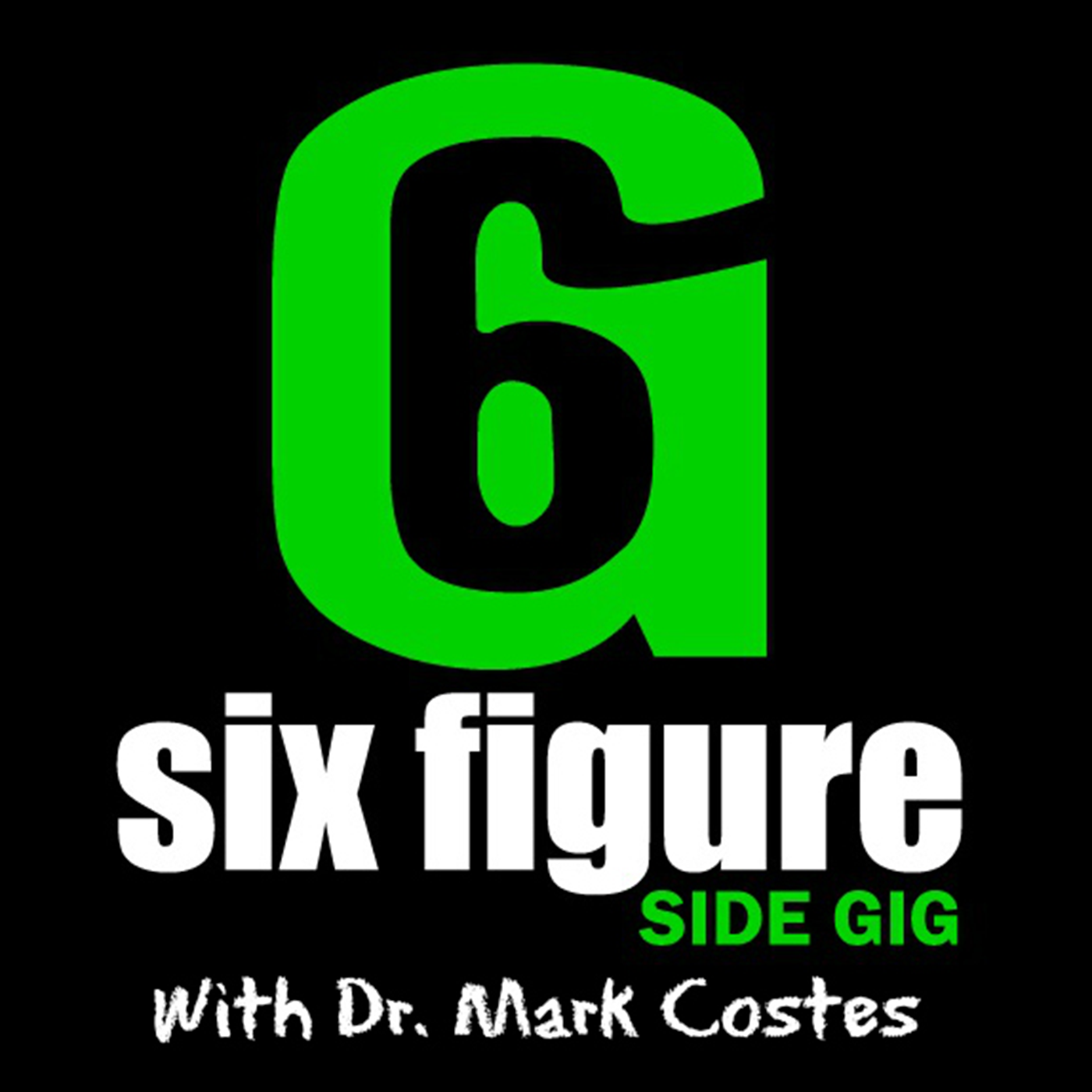 Six Figure Side Gig w/ Dr. Mark Costes – Build a six figure part time business BEFORE you quit your day job