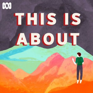 This Is About - ABC Radio National Podcast | Free Listening on