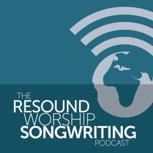 The Resound Worship Songwriting Podcast | Free Listening on Podbean App