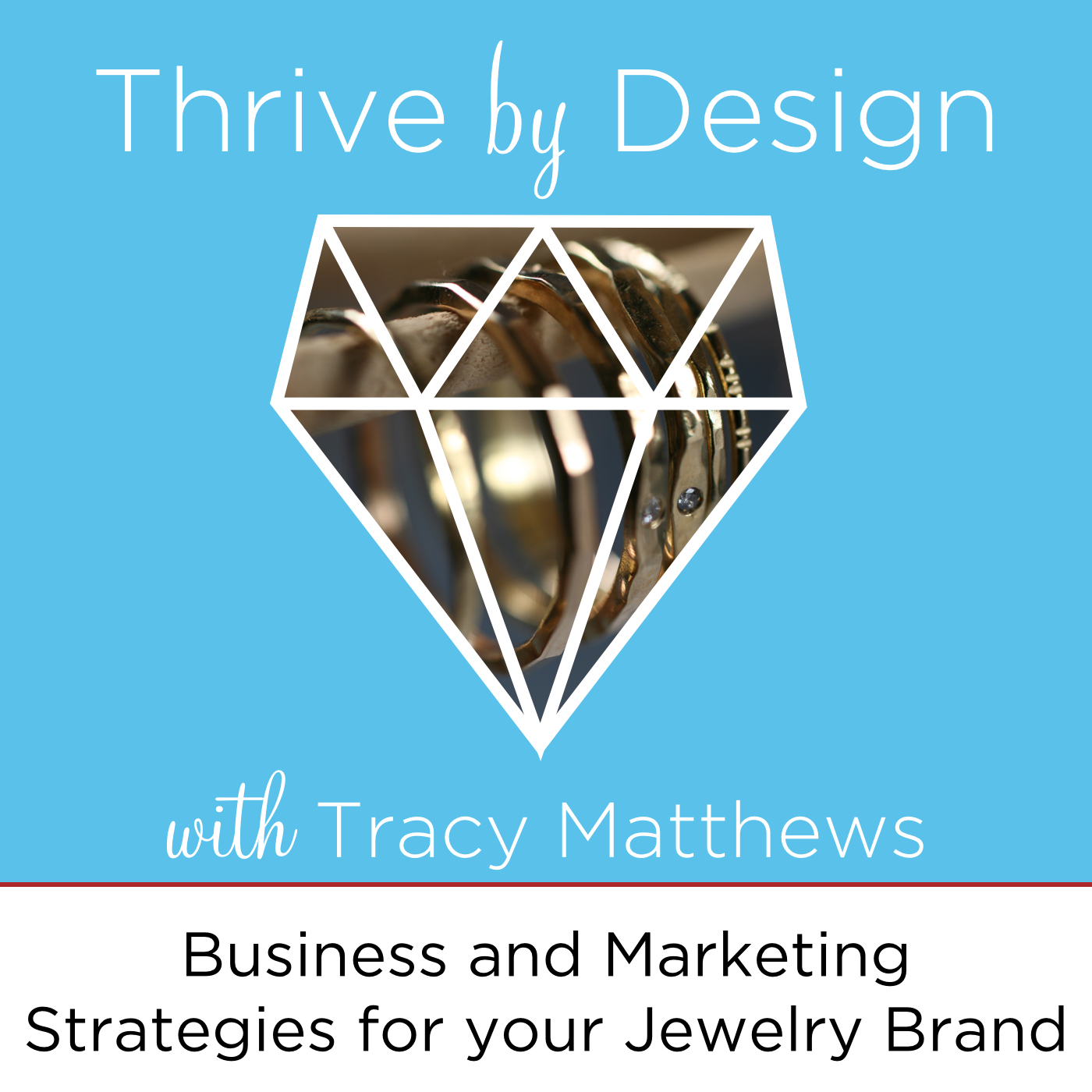 Thrive By Design: Business, Marketing and Lifestyle Strategies for YOUR Jewelry Brand to Flourish and Thrive