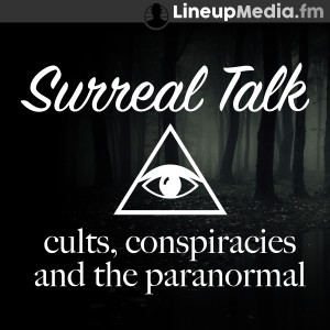 Surreal Talk - Cults, Conspiracies & the Paranormal Podcast