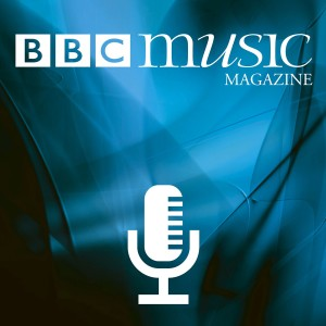 BBC Music Magazine Podcast | Free Listening on Podbean App