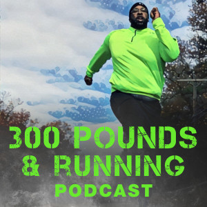The 300 Pounds And Running Podcast Tips