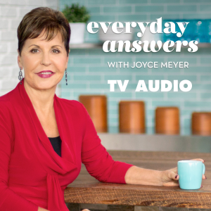 Everyday Answers With Joyce Meyer Audio Podcast | Free