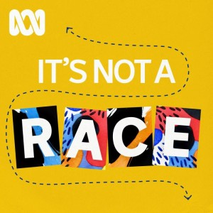 It's Not A Race - ABC RN Podcast | Free Listening on Podbean App
