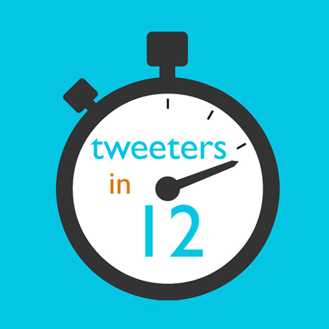 Tweeters In 12 Podcast