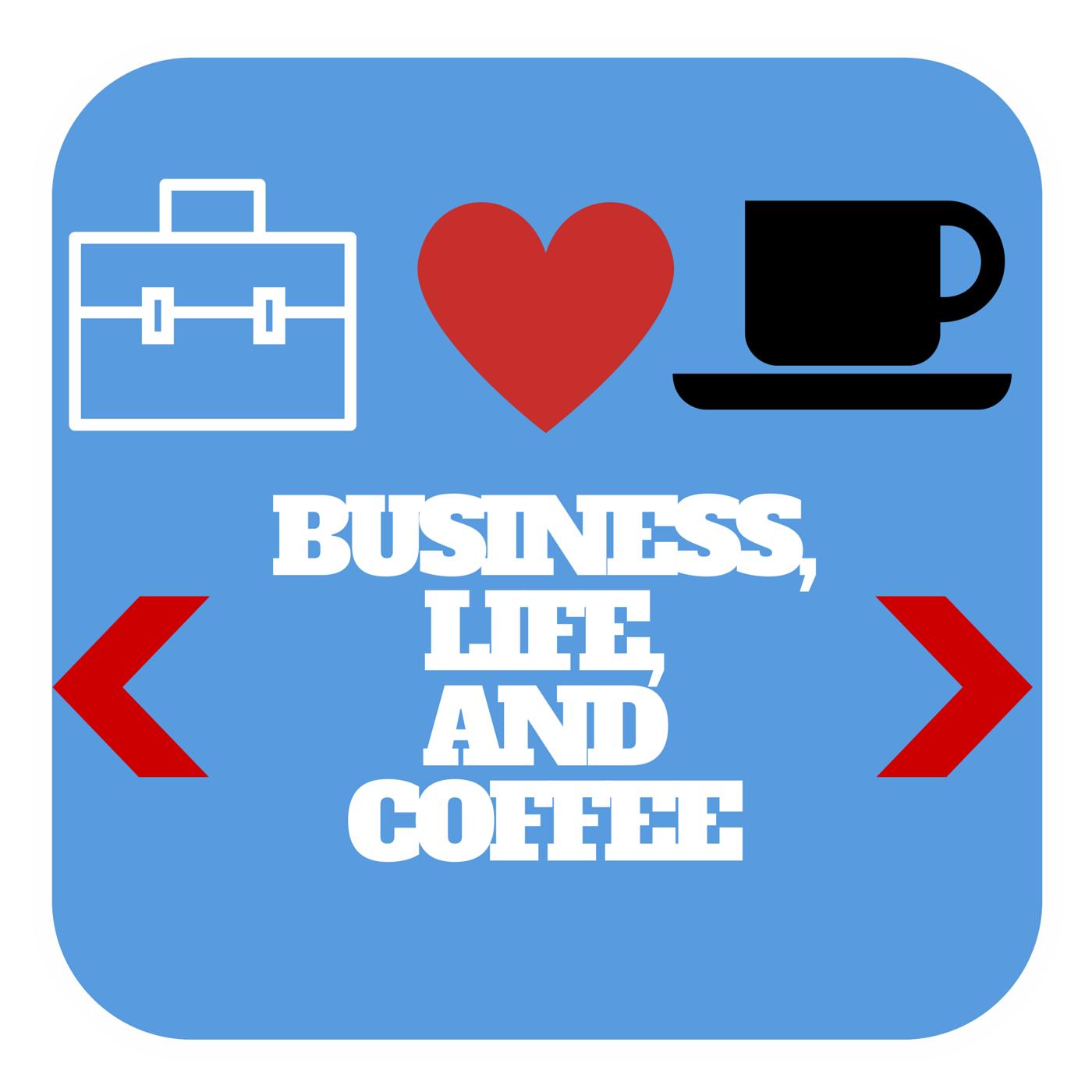 Business, Life, & Coffee