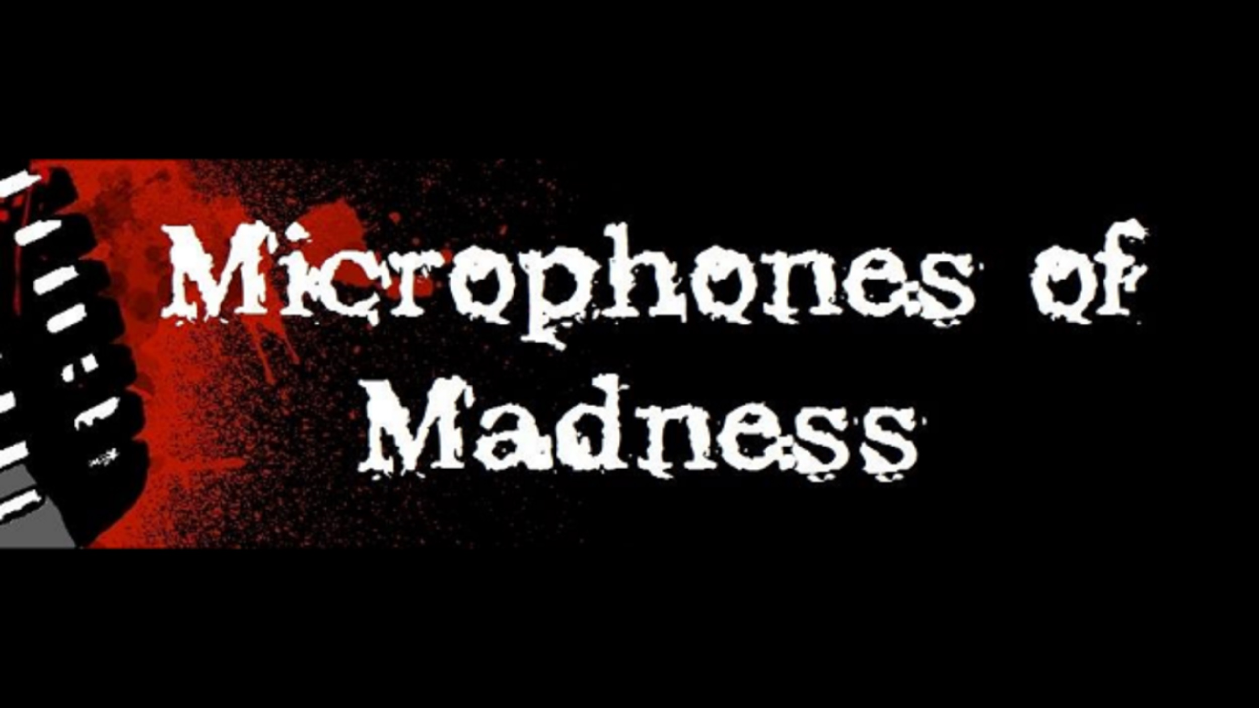 Microphones of Madness