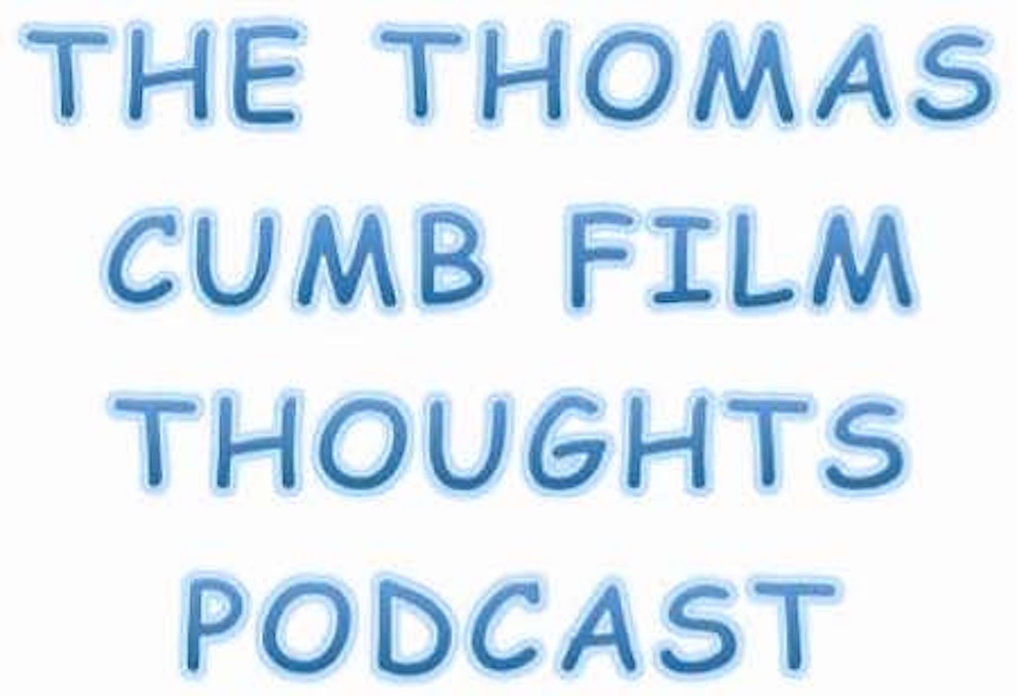 The Thomas Cumb Film Thoughts Podcast